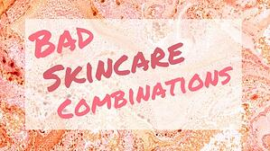 Bad Skincare Combinations